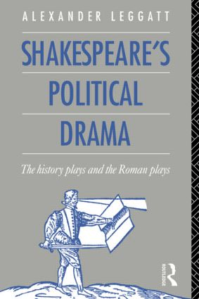 Shakespeare's Political Drama: The History Plays and the Roman Plays, 1st Edition (Paperback) book cover