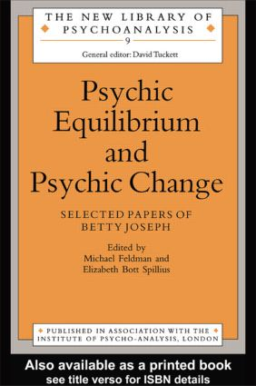 Psychic Equilibrium and Psychic Change: Selected Papers of Betty Joseph (Paperback) book cover