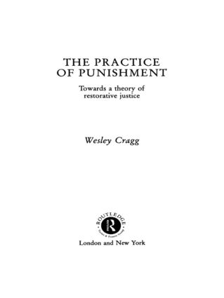 The Practice of Punishment: Towards a Theory of Restorative Justice book cover