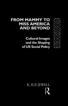 From Mammy to Miss America and Beyond: Cultural Images and the Shaping of US Social Policy, 1st Edition (Paperback) book cover