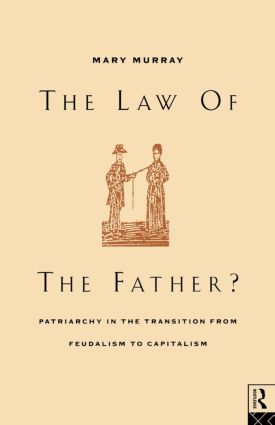The Law of the Father?: Patriarchy in the transition from feudalism to capitalism, 1st Edition (Paperback) book cover