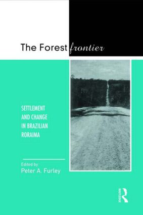The Forest Frontier: Settlement and Change in Brazilian Roraima, 1st Edition (Hardback) book cover