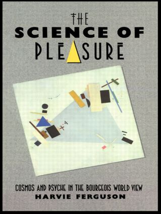 The Science of Pleasure: Cosmos and Psyche in the Bourgeois World (Paperback) book cover