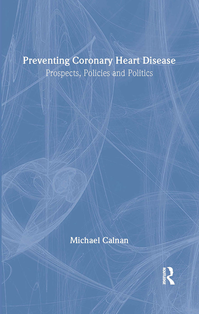 Preventing Coronary Heart Disease: Prospects, Policies, and Politics, 1st Edition (Hardback) book cover