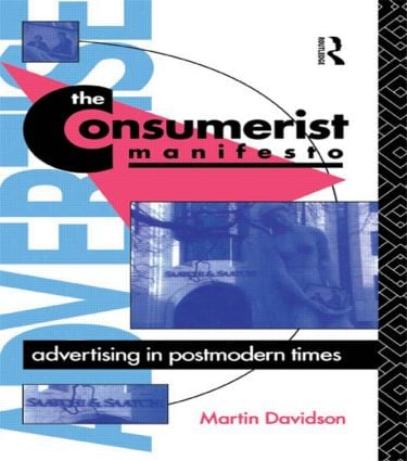 The Consumerist Manifesto: Advertising in Postmodern Times, 1st Edition (Paperback) book cover