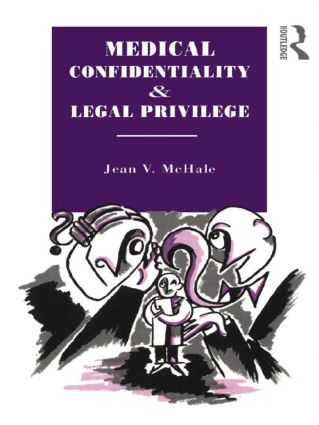 Medical Confidentiality and Legal Privilege (Hardback) book cover