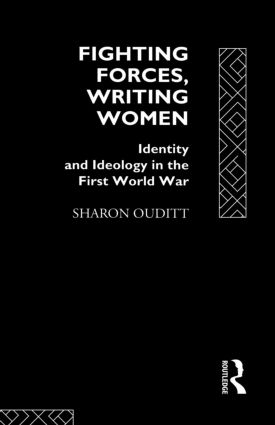 Fighting Forces, Writing Women: Identity and Ideology in the First World War, 1st Edition (Paperback) book cover