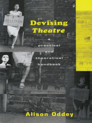 Devising Theatre: A Practical and Theoretical Handbook, 1st Edition (Paperback) book cover