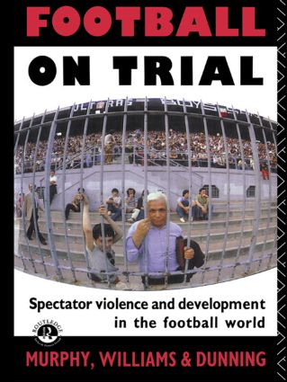 Football on Trial: Spectator Violence and Development in the Football World, 1st Edition (Paperback) book cover