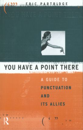 You Have a Point There: A Guide to Punctuation and Its Allies, 1st Edition (e-Book) book cover
