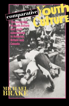 Comparative Youth Culture: The Sociology of Youth Cultures and Youth Subcultures in America, Britain and Canada, 1st Edition (Paperback) book cover