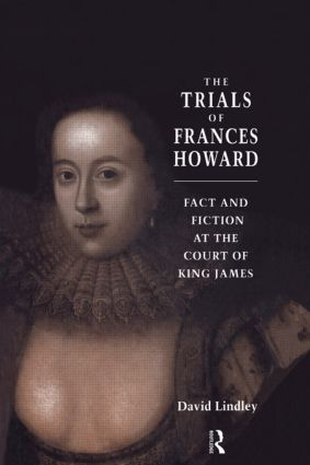 The Trials of Frances Howard: Fact and Fiction at the Court of King James, 1st Edition (Hardback) book cover