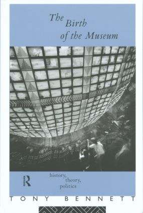 The Birth of the Museum: History, Theory, Politics (Paperback) book cover