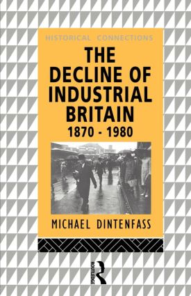 The Decline of Industrial Britain: 1870-1980, 1st Edition (Paperback) book cover