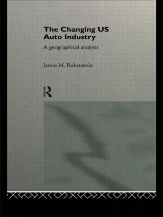 The Changing U.S. Auto Industry: A Geographical Analysis, 1st Edition (Hardback) book cover