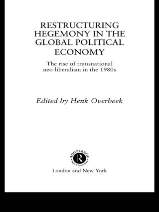 Restructuring Hegemony in the Global Political Economy: The Rise of Transnational Neo-Liberalism in the 1980s, 1st Edition (Hardback) book cover