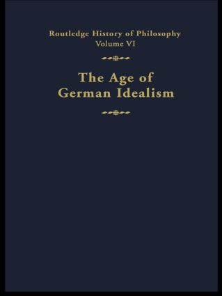 The Age of German Idealism: Routledge History of Philosophy Volume VI book cover