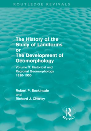 The History of the Study of Landforms - Volume 3 (Routledge Revivals): Historical and Regional Geomorphology, 1890-1950 book cover