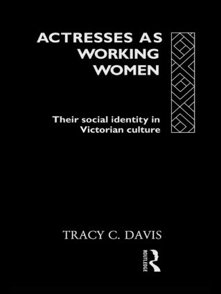 Actresses as Working Women: Their Social Identity in Victorian Culture (Hardback) book cover