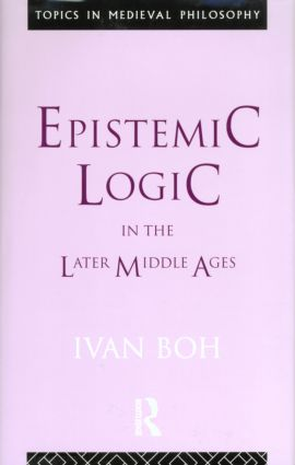 Epistemic Logic in the Later Middle Ages (Hardback) book cover