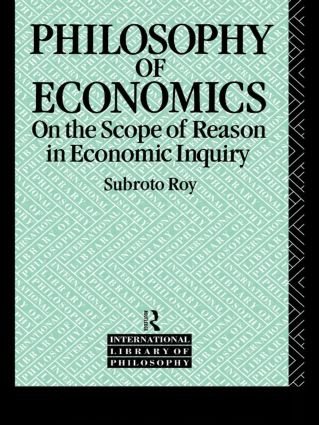 The Philosophy of Economics: On the Scope of Reason in Economic Inquiry, 1st Edition (Paperback) book cover