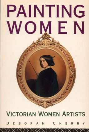 Painting Women: Victorian Women Artists, 1st Edition (Paperback) book cover