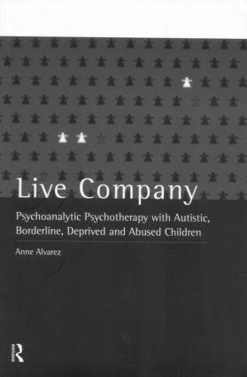 Live Company: Psychoanalytic Psychotherapy with Autistic, Borderline, Deprived and Abused Children (e-Book) book cover