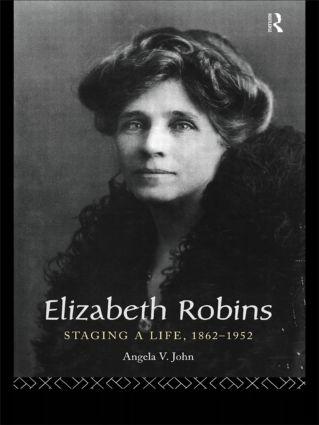 Elizabeth Robins: Staging a Life: 1862-1952 (Hardback) book cover