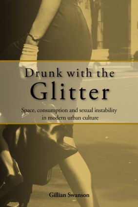 Drunk with the Glitter: Space, Consumption and Sexual Instability in Modern Urban Culture (Paperback) book cover