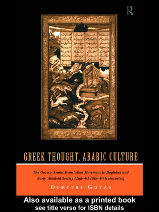 Greek Thought, Arabic Culture: The Graeco-Arabic Translation Movement in Baghdad and Early 'Abbasaid Society (2nd-4th/5th-10th c.) (Paperback) book cover