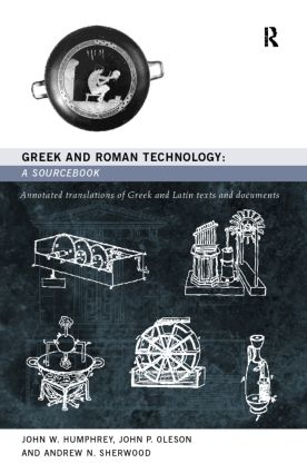 Greek and Roman Technology: A Sourcebook: Annotated Translations of Greek and Latin Texts and Documents, 1st Edition (Paperback) book cover