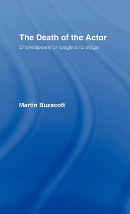 The Death of the Actor: Shakespeare on Page and Stage (Hardback) book cover