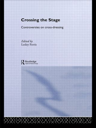 Crossing the Stage: Controversies on Cross-Dressing, 1st Edition (Paperback) book cover
