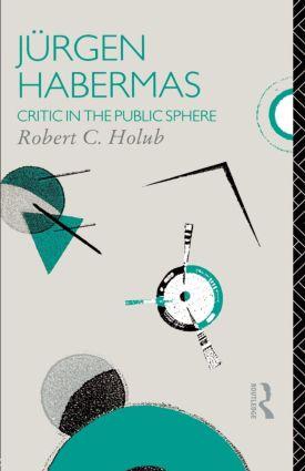 Jurgen Habermas: Critic in the Public Sphere, 1st Edition (Paperback) book cover