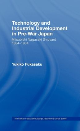 Technology and Industrial Growth in Pre-War Japan: The Mitsubishi-Nagasaki Shipyard 1884-1934 (Hardback) book cover