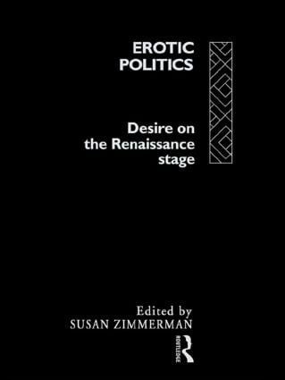 Erotic Politics: The Dynamics of Desire in the Renaissance Theatre, 1st Edition (Paperback) book cover