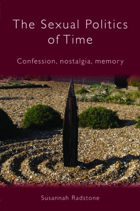 The Sexual Politics of Time: Confession, Nostalgia, Memory (Paperback) book cover