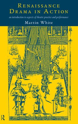 Renaissance Drama in Action: 1st Edition (Hardback) book cover