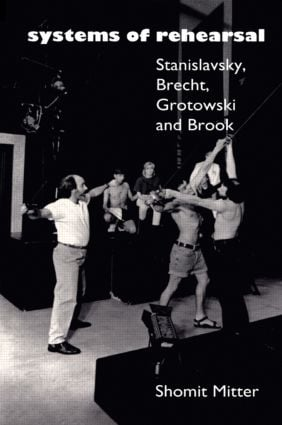 Systems of Rehearsal: Stanislavsky, Brecht, Grotowski, and Brook (Paperback) book cover