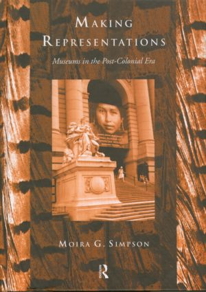 Making Representations: Museums in the Post-Colonial Era book cover