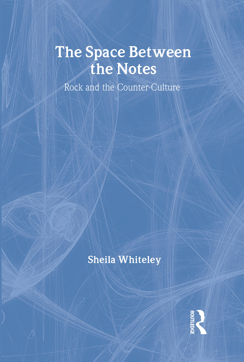 The Space Between the Notes: Rock and the Counter-Culture, 1st Edition (Hardback) book cover