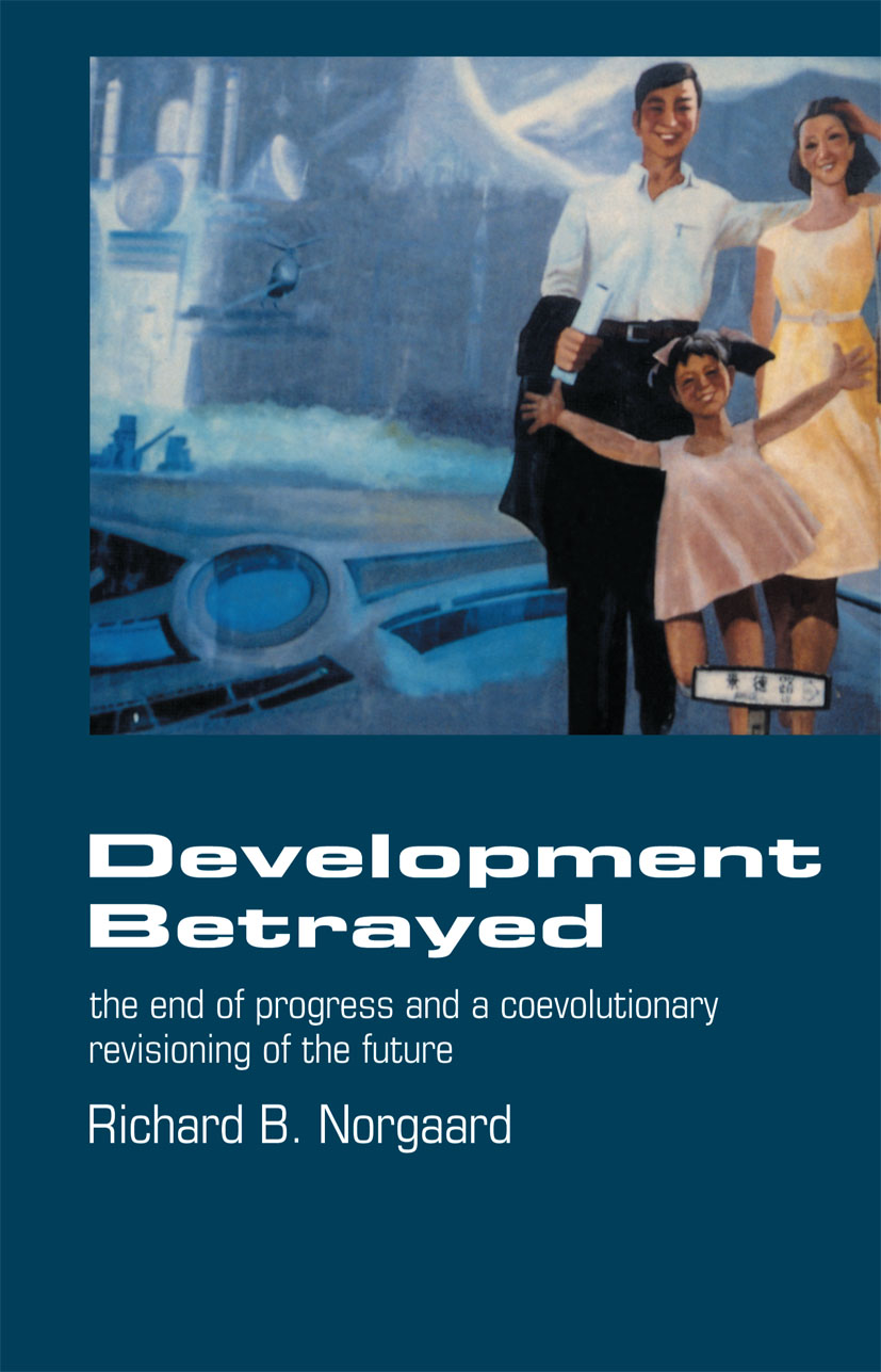 Development Betrayed: The End of Progress and a Co-Evolutionary Revisioning of the Future (Paperback) book cover