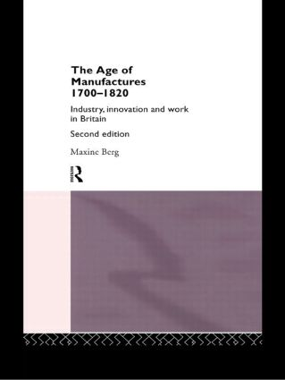 The Age of Manufactures, 1700-1820: Industry, Innovation and Work in Britain, 2nd Edition (Paperback) book cover