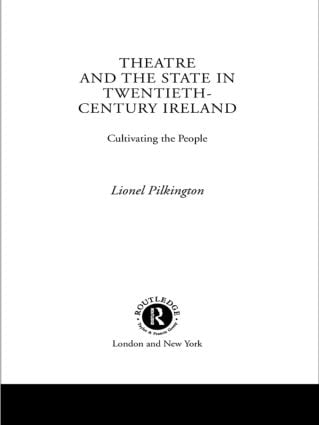 Theatre and the State in Twentieth-Century Ireland: Cultivating the People, 1st Edition (Paperback) book cover