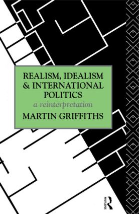Realism, Idealism and International Politics: A Reinterpretation, 1st Edition (Hardback) book cover
