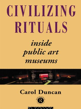 Civilizing Rituals: Inside Public Art Museums, 1st Edition (Paperback) book cover