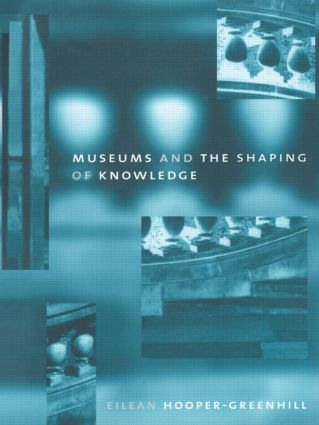 Museums and the Shaping of Knowledge: 1st Edition (e-Book) book cover