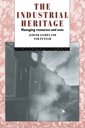 The Industrial Heritage: Managing Resources and Uses, 1st Edition (Paperback) book cover