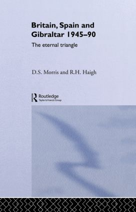Britain, Spain and Gibraltar 1945-1990: The Eternal Triangle, 1st Edition (Hardback) book cover