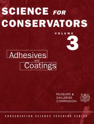 The Science For Conservators Series: Volume 3: Adhesives and Coatings book cover